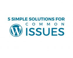 5 Simple Solutions to Common WordPress Issues