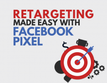 Retargeting Made Easy: What is a Facebook Pixel and How You Can Benefit From It