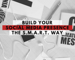 Build Your Social Media Presence and Set Goals—the S.M.A.R.T Way