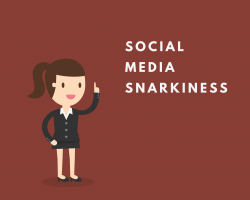Whatever You Do, Don't be Snarky on Social